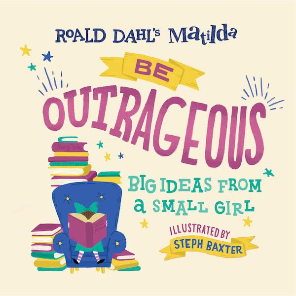 Matilda: Be Outrageious - Big Ideas from a Small Girl